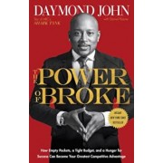 The Power of Broke: How Empty Pockets, a Tight Budget, and a Hunger for Success Can Become Your Greatest Competitive Advantage, Paperback/Daymond John