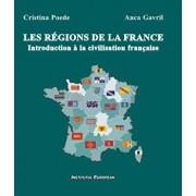 Les regions de la France. Introduction a la civilisation francaise/Cristina Poede, Anca Gavril