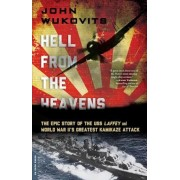 Hell from the Heavens: The Epic Story of the USS Laffey and World War II's Greatest Kamikaze Attack, Paperback