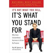 It's Not What You Sell, It's What You Stand for: Why Every Extraordinary Business Is Driven by Purpose, Paperback/Roy M. Spence