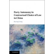 Party Autonomy in Contractual Choice of Law in China (Liang Jieying (The University of Hong Kong))(Cartonat) (9781107169173)