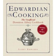 Edwardian Cooking: The Unofficial Downton Abbey Cookbook, Paperback