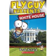 Fly Guy Presents: The White House, Paperback/Tedd Arnold