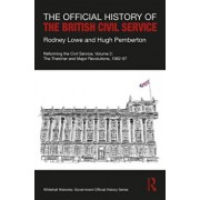 Official History of the British Civil Service. Reforming the Civil Service, Volume II: The Thatcher and Major Revolutions, 1982-97, Hardback/Hugh Pemberton
