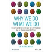 Why We Do What We Do: Understanding Our Brain to Get the Best Out of Ourselves and Others, Paperback/Helena Boschi