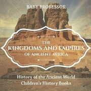 The Kingdoms and Empires of Ancient Africa - History of the Ancient World Children's History Books, Paperback/Baby Professor