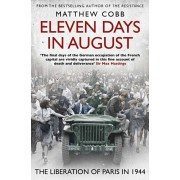 Eleven Days in August. The Liberation of Paris in 1944, Paperback/Matthew Cobb