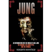 Jung: An Introduction Into the World of Carl Jung: The Shadow, the Archetypes and the Symbols, Paperback/Meredith Moonchild