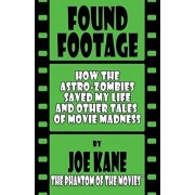 Found Footage: How the Astro-Zombies Saved My Life and Other Tales of Movie Madness, Paperback/Joe Kane