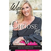 Watch Me Choose Me: A true journey of self-discovery and transformation after a struggle through domestic abuse to finding my own JOY, Paperback/Cami a. Martin