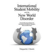 International Student Mobility and the New World Disorder: Practical Recommendations for International Enrollment Managers, Deans and Recruiters, Paperback/Marguerite J. Dennis