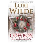 Cowboy, It's Cold Outside: A Twilight, Texas Novel, Paperback/Lori Wilde