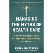 Managing the Myths of Health Care: Bridging the Separations Between Care, Cure, Control, and Community, Paperback