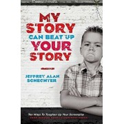 My Story Can Beat Up Your Story: Ten Ways to Toughen Up Your Screenplay from Opening Hook to Knockout Punch/Jeffrey Schechter