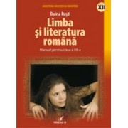 LIMBA SI LITERATURA ROMANA. MANUAL PENTRU CLASA A XII-A.