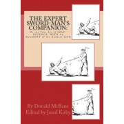 The Expert Sword-Man's Companion: Or the True Art of Self-Defence. with an Account of the Authors Life, and His Transactions During the Wars with Fran, Paperback