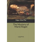 The Mystery of Marie Roget: Large Print, Paperback/Edgar Allan Poe