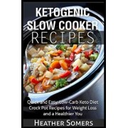 Ketogenic Slow Cooker Recipes: Quick and Easy, Low-Carb Keto Diet Crock Pot Recipes for Weight Loss and a Healthier You, Paperback/Heather Somers