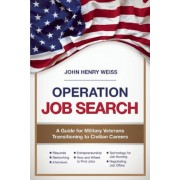 Operation Job Search: A Guide for Military Veterans Transitioning to Civilian Careers, Paperback