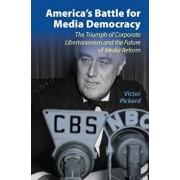 America's Battle for Media Democracy, Paperback/Victor Pickard
