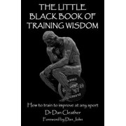 The Little Black Book of Training Wisdom: How to Train to Improve at Any Sport, Paperback/Dan John