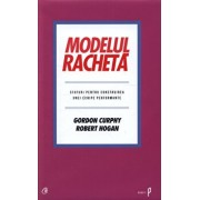Modelul Racheta. Sfaturi pentru construirea unei echipe performante/Gordon Curphy, Robert Hogan