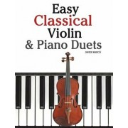 Easy Classical Violin & Piano Duets: Featuring Music of Bach, Mozart, Beethoven, Strauss and Other Composers., Paperback/Marc