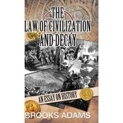 The Law of Civilization and Decay: An Essay on History, Hardcover/Brooks Adams