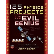 125 Physics Projects for the Evil Genius, Paperback