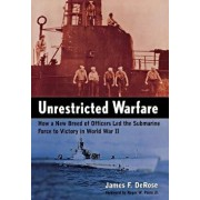 Unrestricted Warfare: How a New Breed of Officers Led the Submarine Force to Victory in World War II, Hardcover/James F. DeRose