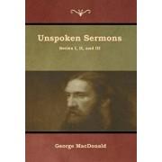 Unspoken Sermons, Series I, II, and III, Hardcover/George MacDonald