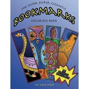 The Super Duper Gigantic Bookmarks Coloring Book, Paperback/Alex Man