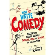 How To Write Comedy. Discover the building blocks of sketches, jokes and sitcoms - and make them work, Paperback/Tony Kirwood