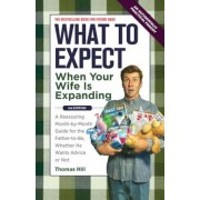 What to Expect When Your Wife Is Expanding: A Reassuring Month-By-Month Guide for the Father-To-Be, Whether He Wants Advice or Not, Paperback