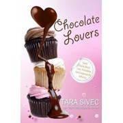Chocolate Lovers: Sweet Stories about Love, Friendship, and Inappropriate Behavior, Paperback/Tara Sivec