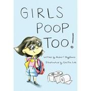 Girls Poop Too, Hardcover/Robert Magliano