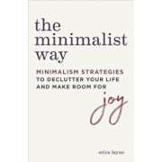 The Minimalist Way: Minimalism Strategies to Declutter Your Life and Make Room for Joy, Paperback/Erica Layne