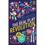 The Real Play Revolution: Why We Need to Be Silly with Our Kids - And How to Do It, Paperback/Ash Perrin
