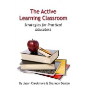 The Active Learning Classroom: Strategies for Practical Educators
