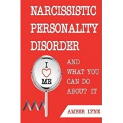 Narcissistic Personality Disorder and What You Can Do about It: The Most Comprehensible Guide to Understanding Narcissistic Personality Disorder and D, Paperback/Amber Lyne