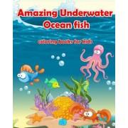 Amazing Underwater Ocean Fish Coloring Books for Kids: Life Under the Sea: Ocean Kids Coloring Book (Super Fun Coloring Books for Kids) (Coloring Book, Paperback