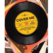 Cover Me: The Stories Behind the Greatest Cover Songs of All Time, Hardcover/Ray Padgett