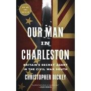 Our Man in Charleston: Britain's Secret Agent in the Civil War South, Paperback