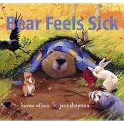 Bear Feels Sick, Hardcover/Karma Wilson