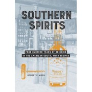 Southern Spirits: Four Hundred Years of Drinking in the American South, with Recipes, Hardcover