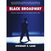 Black Broadway: African Americans on the Great White Way, Hardcover/Stewart F. Lane