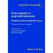 Drept comunitar al proprietatii intelectuale. Dreptul de autor si drepturile conexe. Culegere de acte normative.