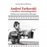 Andrei Tarkovski o teodicee cinematografica. Estetica unei marturisiri in alb-negru