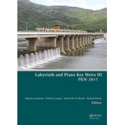 Labyrinth and Piano Key Weirs III: Proceedings of the 3rd International Workshop on Labyrinth and Piano Key Weirs (Pkw 2017), February 22-24, 2017, Qu