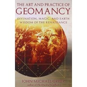 The Art and Practice of Geomancy: Divination, Magic, and Earth Wisdom of the Renaissance, Paperback/John Michael Greer
